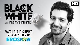 Catch Harshvardhan Rane On Eros Now Black & White - The Interview