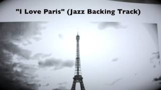 """I Love Paris"" (Jazz Backing Track and Play Along)"