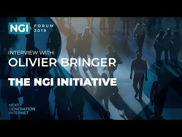 [NGI Forum 2019] THE NGI INITIATIVE. Olivier Bringer