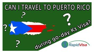 Can I Travel to Puerto Rico During My 90 Day Fiance Visa?