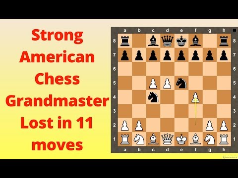 Chess : Strong American Grandmaster Lost in 11 Moves