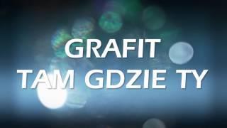 Grafit - Tam Gdzie Ty
