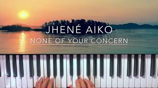 None of Your Concern - Jhené Aiko Piano Cover