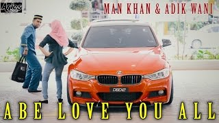 Video Man Khan & Adik Wani - Abe Love U All (Official Music Video with Lyric) download MP3, 3GP, MP4, WEBM, AVI, FLV Mei 2018