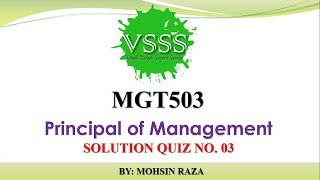 SOLUTION Quiz No. 3 (MGT503 - Principal of Management) Spring 2019