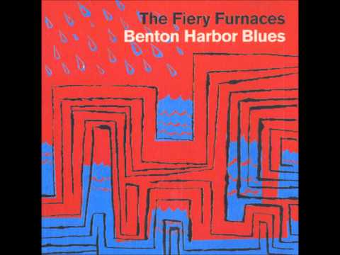 The Fiery Furnaces - Benton Harbor Blues