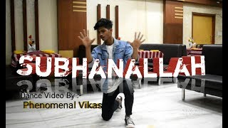 'subhan allah' song dance video choreography by phenomenal vikas