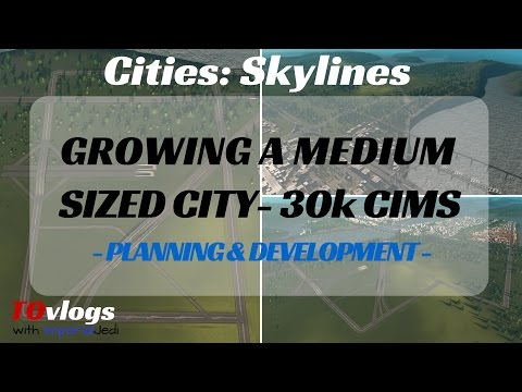 Cities: Skylines - Growing a Medium Sized City (30k Cims)