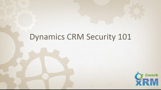 DYNAMICS CRM Security 101