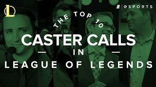 The Top 10 Caster Calls in League of Legends