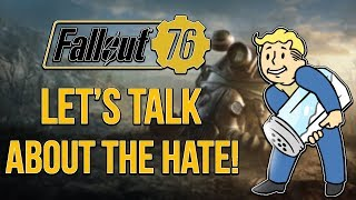 Fallout 76: Let's Talk About The Hate Surrounding Fallout 76!