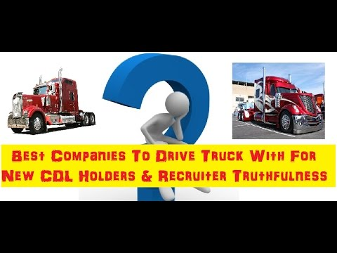Best Companies To Drive Truck With For New CDL Holders & Recruiter Truthfulness