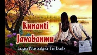 Lagu Nostalgia - KUNANTI JAWABANMU (Official Lyric Video)