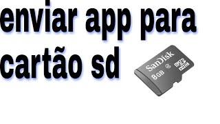 Como mover aplicativos para o cartão sd (cartão de memória )