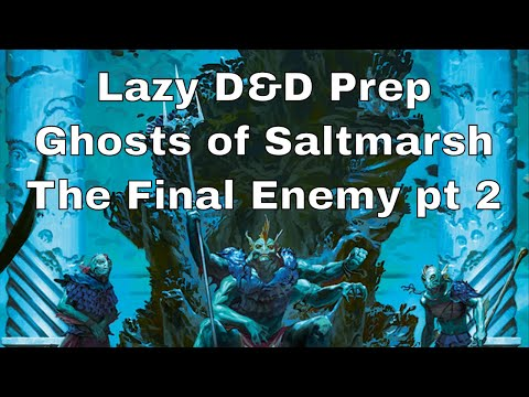 Lazy D&D Prep: Ghosts of Saltmarsh, Final Enemy Part 2