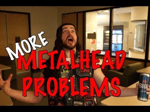 More Metalhead Problems