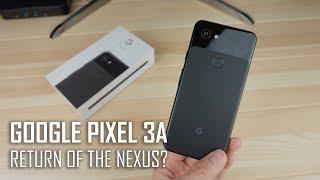 Google Pixel 3a Unboxing: Return of the Nexus?