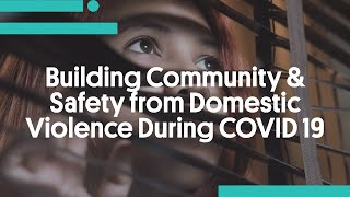 Building Community and Safety from Domestic Violence During COVID 19