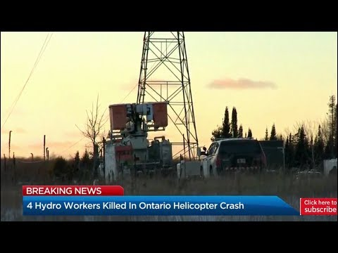 Latest news: 4 Hydro workers killed In Ontario helicopter crash