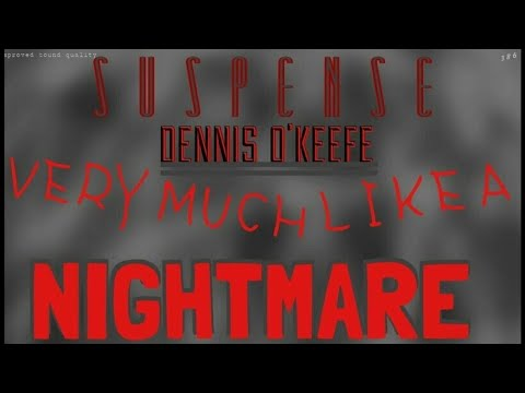 """DENNIS O'KEEFE'S Evening is """"Very Much Like a Nightmare"""" • SUSPENSE Best Episodes"""