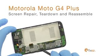 Motorola Moto G4 Plus Screen Repair, Teardown and Reassemble - Fixez.com