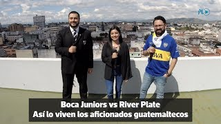Boca vs River; así se vive en Guatemala | Prensa Libre
