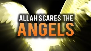 ALLAH SCARES THE ANGELS BY SAYING THIS