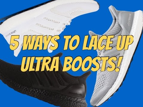 5 WAYS TO LACE UP ADIDAS ULTRA BOOSTS!!!