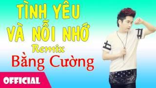 Tình Yêu Và Nỗi Nhớ Remix - Bằng Cường [Official Audio]
