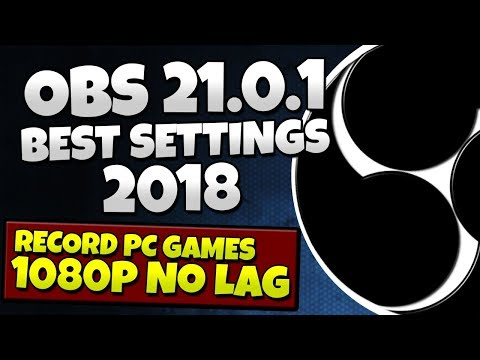 OBS Studio Tutorial 21.0.1 - Best Recording Settings 2018 - HIGH QUALITY, NO LAG, 1080p 60fps