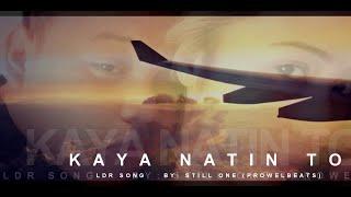 Kaya Natin To (LDR Song) - Still One (Prowelbeats)