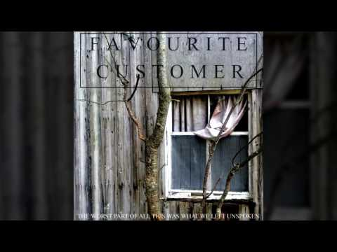 Favourite Customer - The Worst Part of All This Was What We Left Unspoken (Full Album)