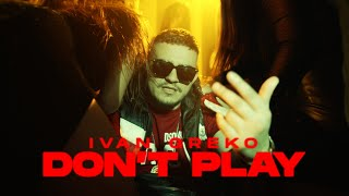 Ivan Greko - Don't Play (Official Music Video)