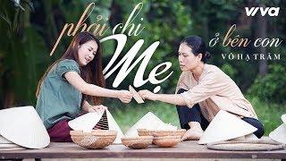Phải Chi Mẹ Ở Bên Con - Võ Hạ Trâm | Official MV (4K)