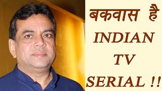 Paresh Rawal says Indian TV serial are BORING, SUPPORTS Pakistani Shows | FilmiBeat