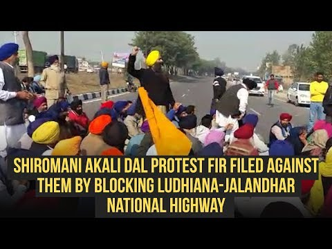 Shiromani Akali Dal Protest FIR Filed Against Them By Blocking Ludhiana-Jalandhar National Highway