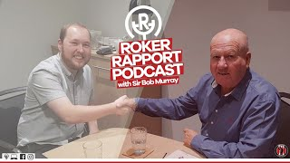 ROKER RAPPORT PODCAST: With former Sunderland AFC owner & Chairman Sir Bob Murray!