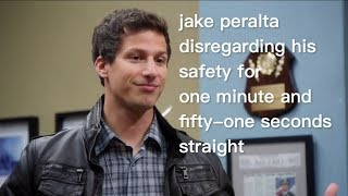 jake peralta disregarding his safety for one minute and fifty one seconds straight