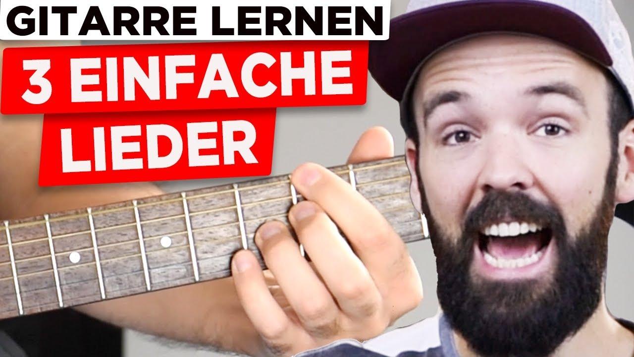 Gitarre Lernen Für Anfänger 3 Coole Lieder Sehr Einfach Auf