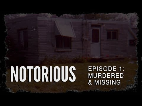 Notorious: Episode 1 - Murdered and Missing