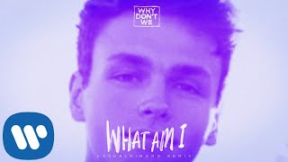 Why Don't We - What Am I (Casualkimono Remix) [Official Audio]