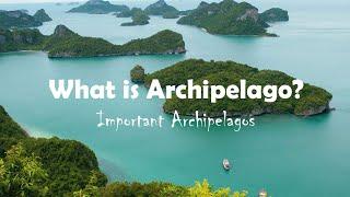 Archipelago | Important Archipelagos