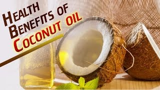 Health Benefits of Coconut Oil - Good Health Tips