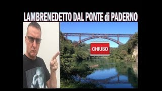 Lambrenedetto dal Ponte di Paderno chiuso !!!