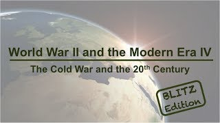 World War II and the Modern Era IV - The Cold War and the Modern Era