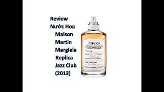 REVIEW NƯỚC HOA MAISON MARTIN MARGIELA - REPLICA JAZZ CLUB (2013)