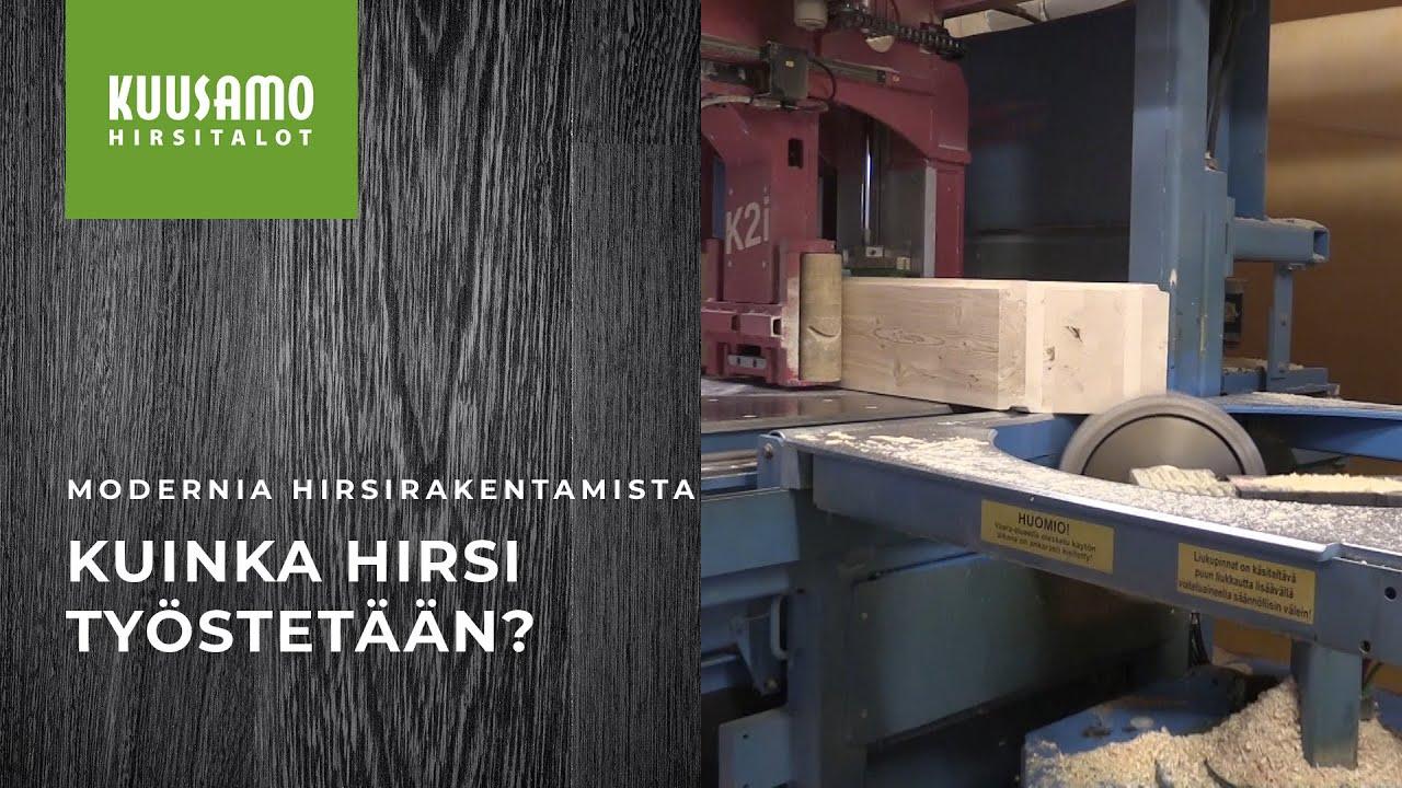 Kuusamo Hirsitalot - Kuinka hirsi työstetään?