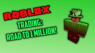 ROBLOX Trading | Episode 1: ROAD TO 1 MILLION!