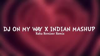 DJ ON MY WAY X INDIAN MASHUP - Raka Remixer Remix