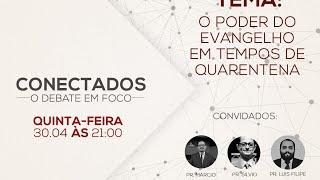 Conectados - Debate em Foco - 30.04.2020